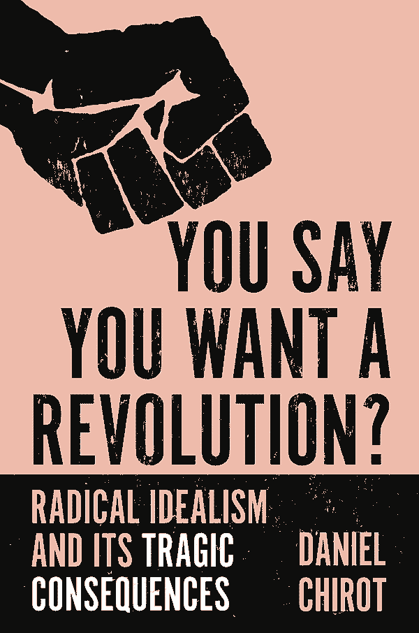 You Say You Want a Revolution?: Radical Idealism and Its Tragic Consequencess (book cover)