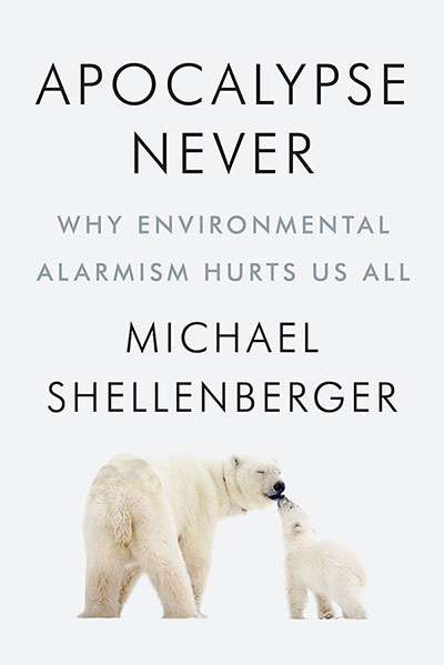 Apocalypse Never: Why Environmental Alarmism Hurts Us All (book cover)