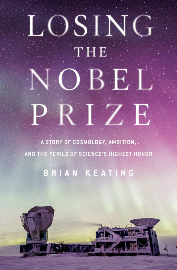 Losing the Nobel Prize: A Story of Cosmology, Ambition, and the Perils of Science's Highest Honor (book cover)