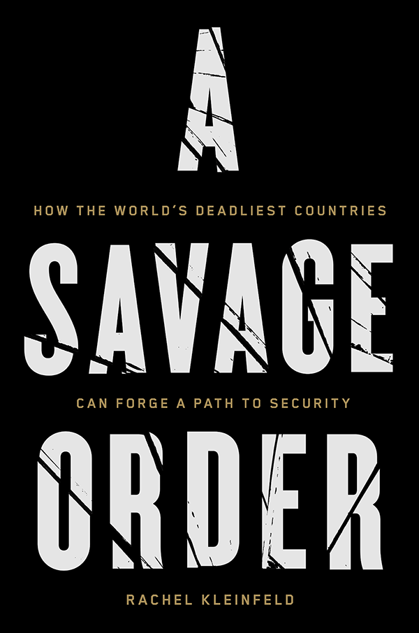 A Savage Order: How the Worlds Deadliest Countries Can Forge a Path to Security (book cover)