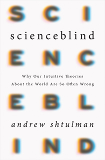 Scienceblind: Why Our Intuitive Theories About the World Are So Often Wrong (book cover)