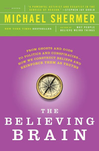 The Believing Brain: From Ghosts and Gods to Politics and Conspiracies -- How We Construct Beliefs and Reinforce Them as Truths (book cover)