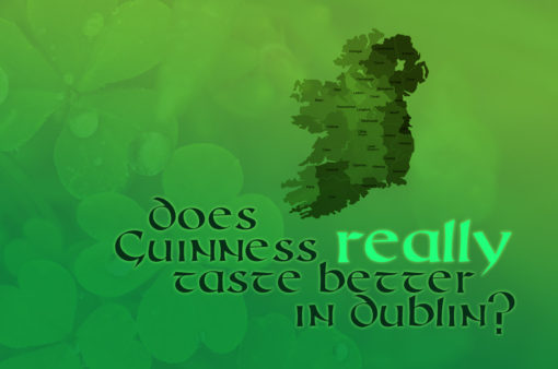 Does Guinness really taste better in Ireland?