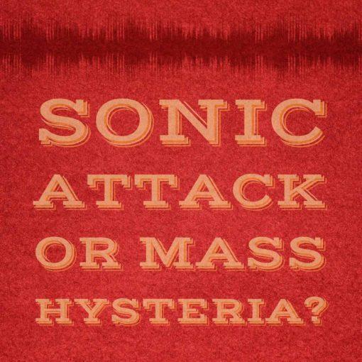 Sonic Attack or Mass Hysteria?