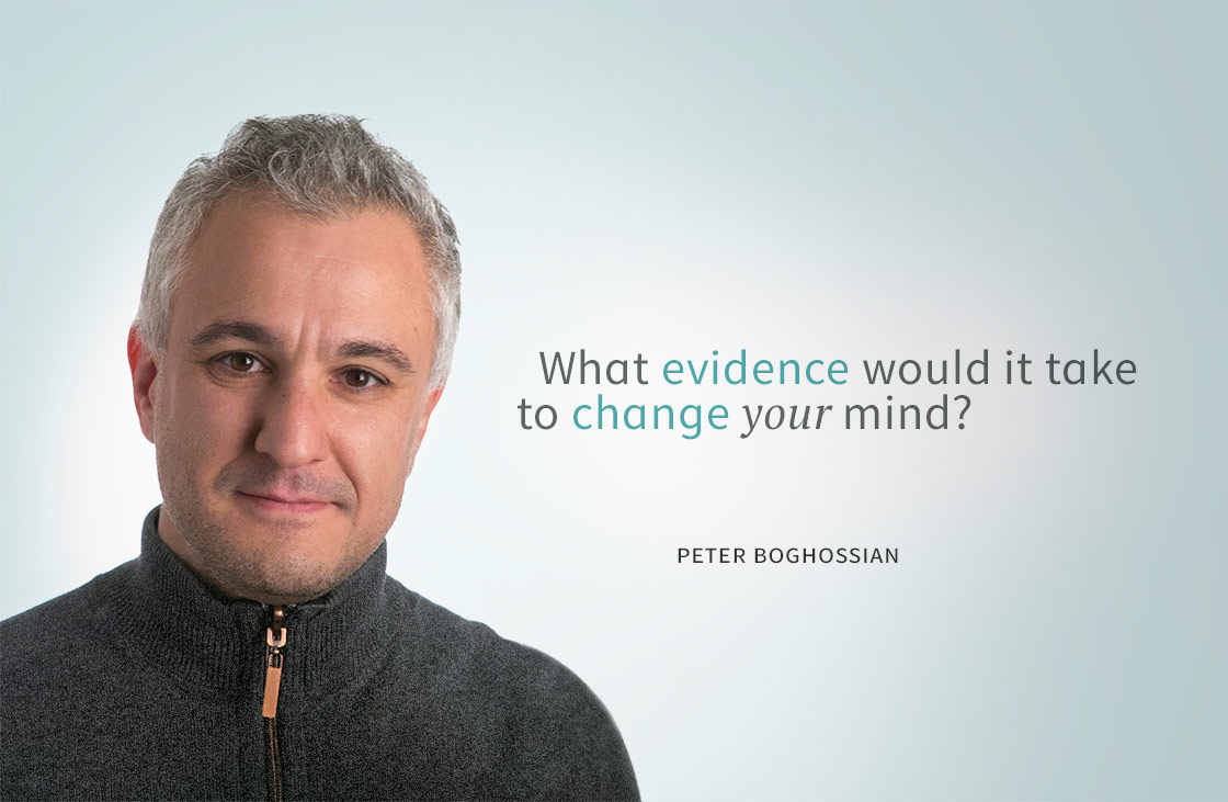 What evidence would it take to change your mind? -- Peter Boghossian
